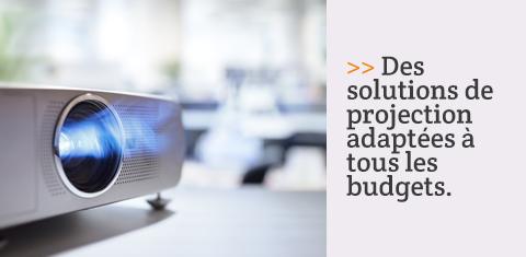 Des solutions de projection adaptées à tous les budgets.
